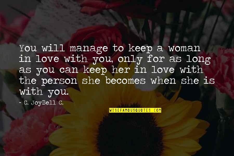 Only For Her Quotes By C. JoyBell C.: You will manage to keep a woman in