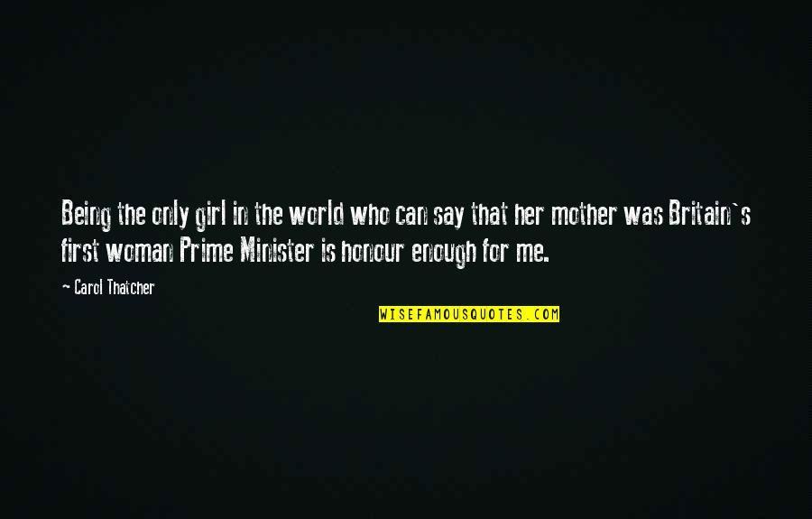 Only For Her Quotes By Carol Thatcher: Being the only girl in the world who