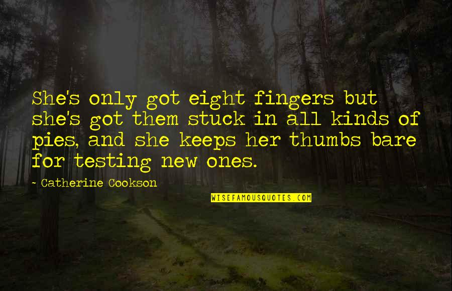 Only For Her Quotes By Catherine Cookson: She's only got eight fingers but she's got