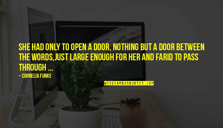 Only For Her Quotes By Cornelia Funke: She had only to open a door, nothing