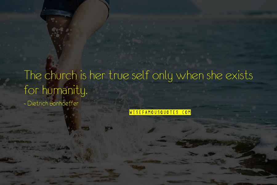 Only For Her Quotes By Dietrich Bonhoeffer: The church is her true self only when