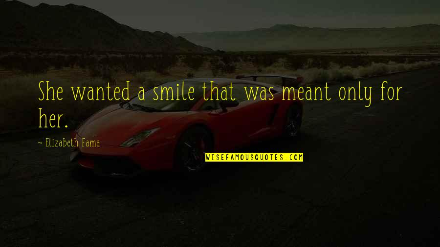 Only For Her Quotes By Elizabeth Fama: She wanted a smile that was meant only