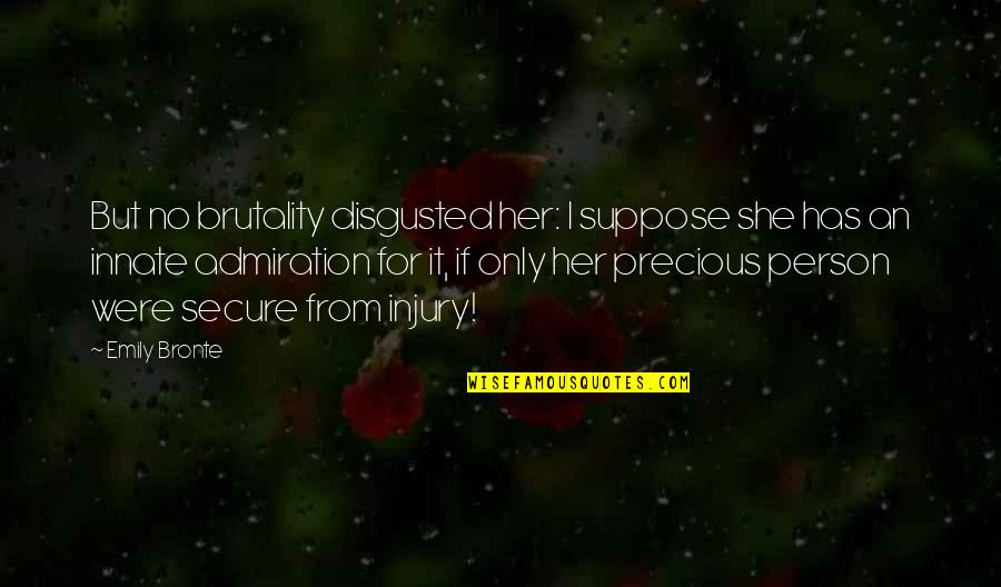 Only For Her Quotes By Emily Bronte: But no brutality disgusted her: I suppose she