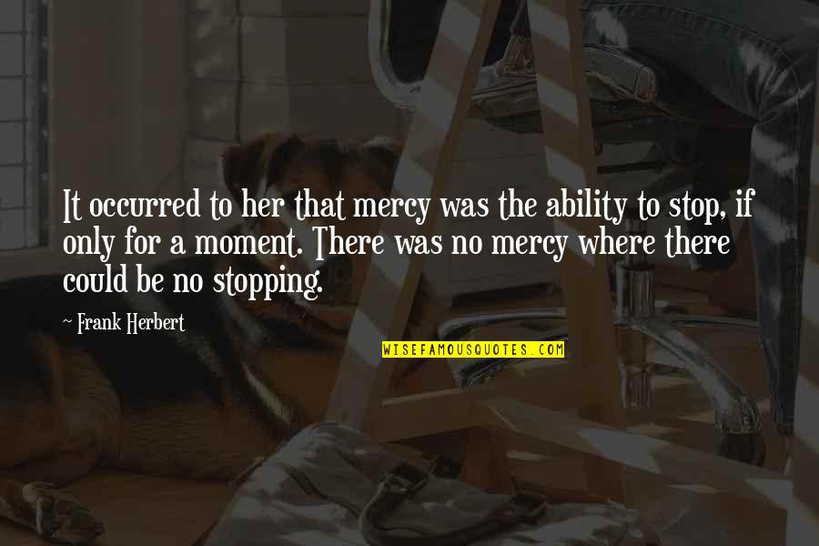 Only For Her Quotes By Frank Herbert: It occurred to her that mercy was the
