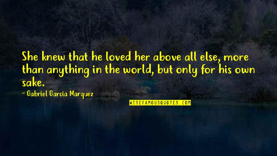 Only For Her Quotes By Gabriel Garcia Marquez: She knew that he loved her above all