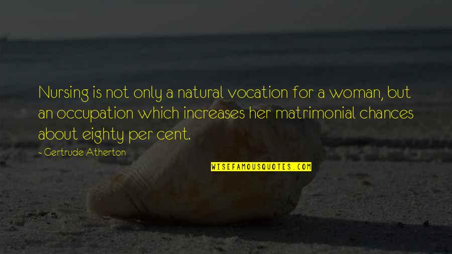 Only For Her Quotes By Gertrude Atherton: Nursing is not only a natural vocation for