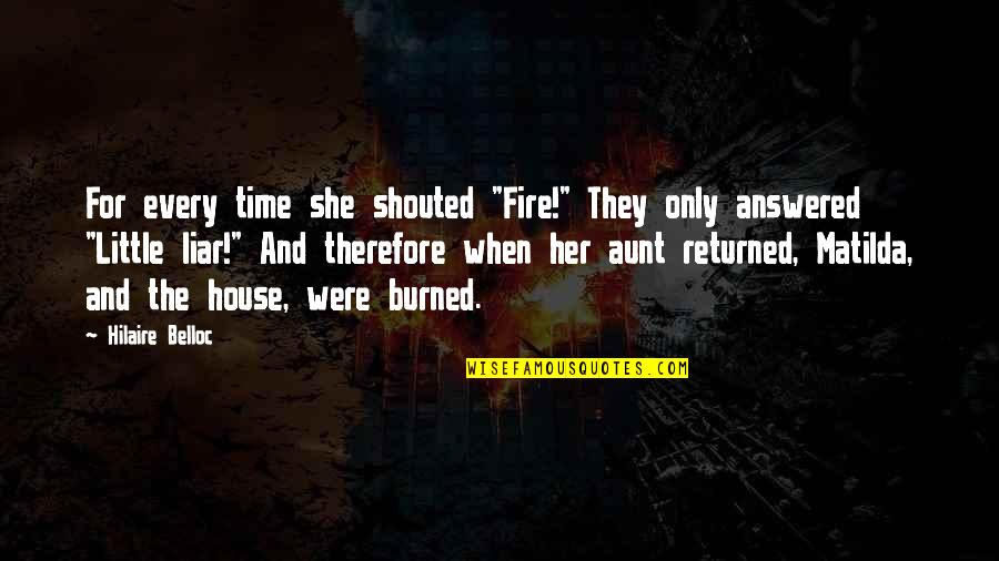 """Only For Her Quotes By Hilaire Belloc: For every time she shouted """"Fire!"""" They only"""