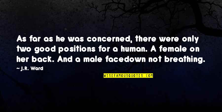 Only For Her Quotes By J.R. Ward: As far as he was concerned, there were
