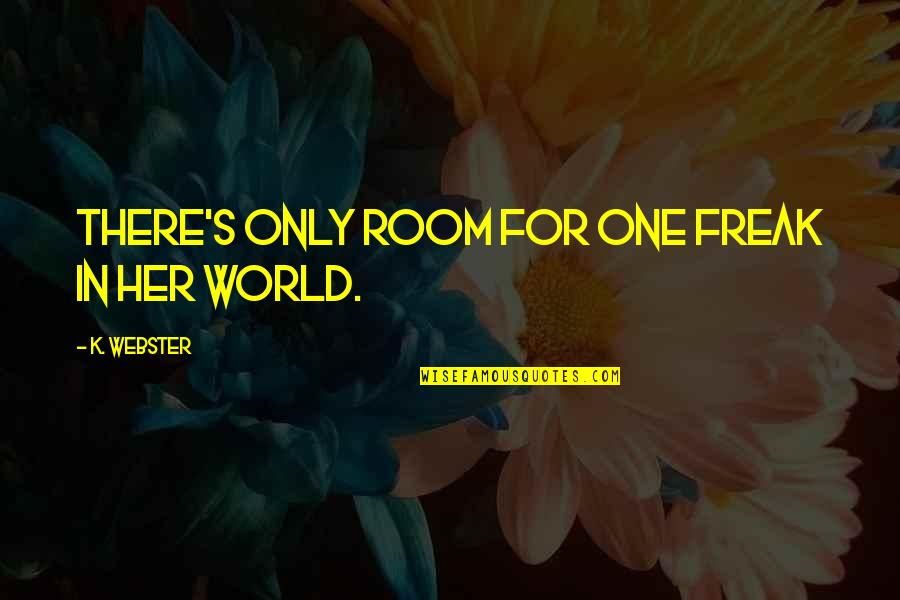 Only For Her Quotes By K. Webster: There's only room for one freak in her