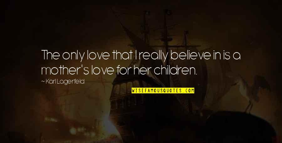 Only For Her Quotes By Karl Lagerfeld: The only love that I really believe in