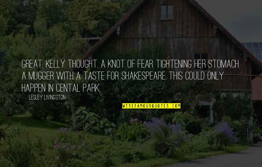 Only For Her Quotes By Lesley Livingston: Great, Kelly thought, a knot of fear tightening
