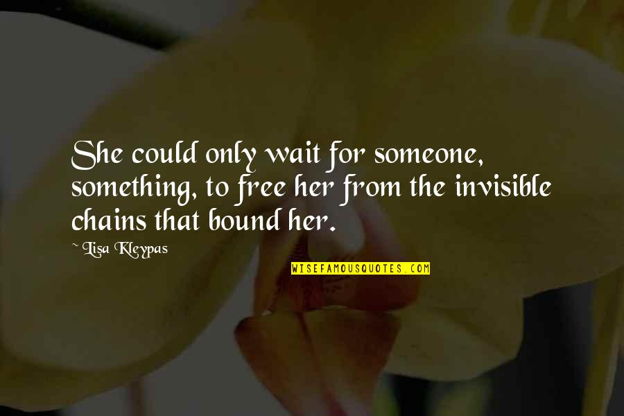 Only For Her Quotes By Lisa Kleypas: She could only wait for someone, something, to