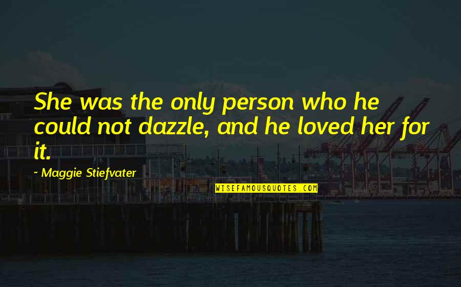 Only For Her Quotes By Maggie Stiefvater: She was the only person who he could