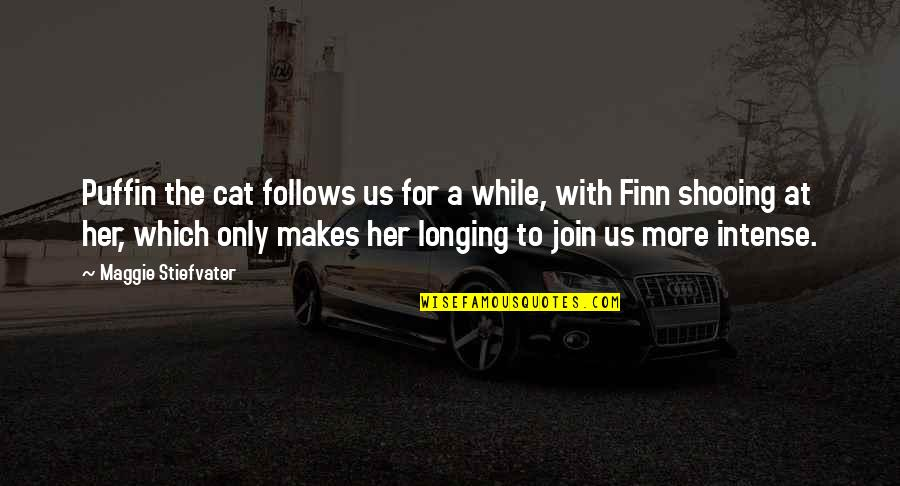 Only For Her Quotes By Maggie Stiefvater: Puffin the cat follows us for a while,
