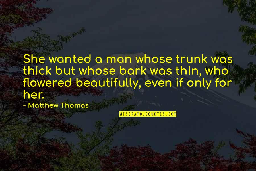 Only For Her Quotes By Matthew Thomas: She wanted a man whose trunk was thick
