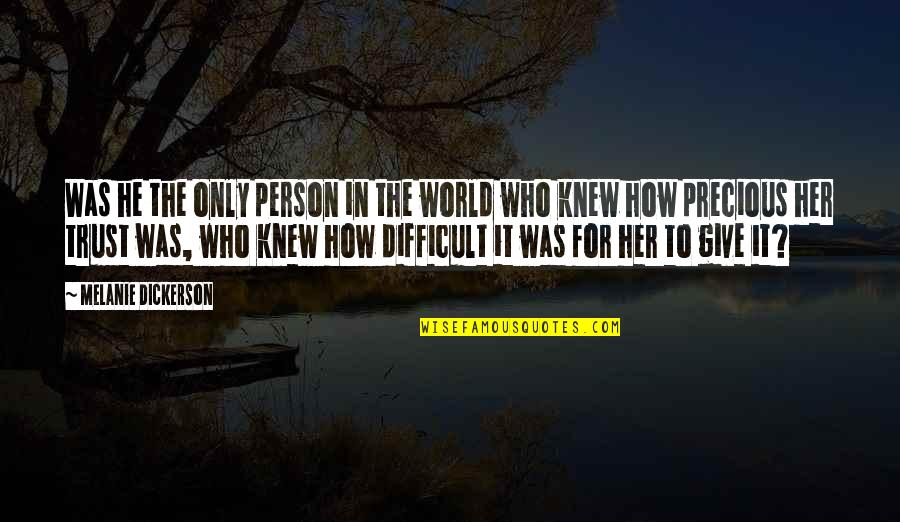 Only For Her Quotes By Melanie Dickerson: Was he the only person in the world