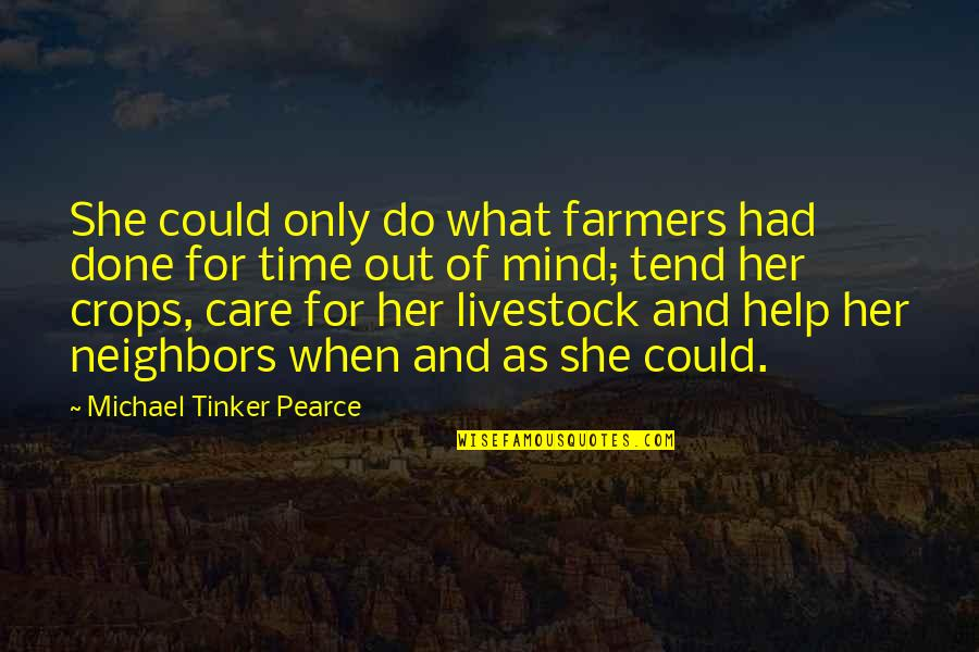 Only For Her Quotes By Michael Tinker Pearce: She could only do what farmers had done