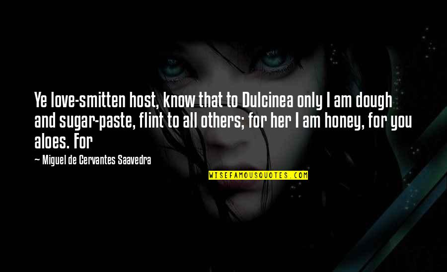 Only For Her Quotes By Miguel De Cervantes Saavedra: Ye love-smitten host, know that to Dulcinea only