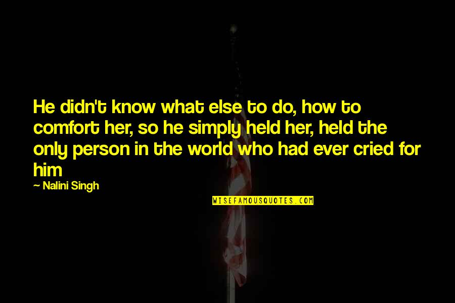 Only For Her Quotes By Nalini Singh: He didn't know what else to do, how