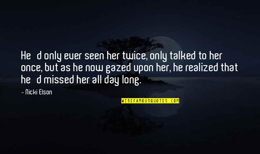 Only For Her Quotes By Nicki Elson: He'd only ever seen her twice, only talked