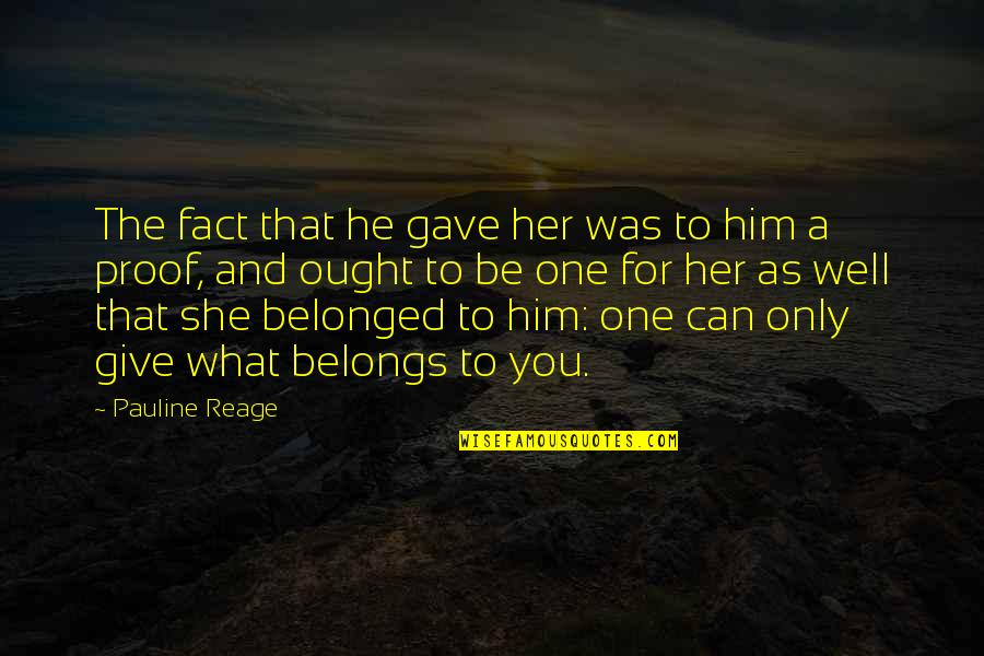 Only For Her Quotes By Pauline Reage: The fact that he gave her was to