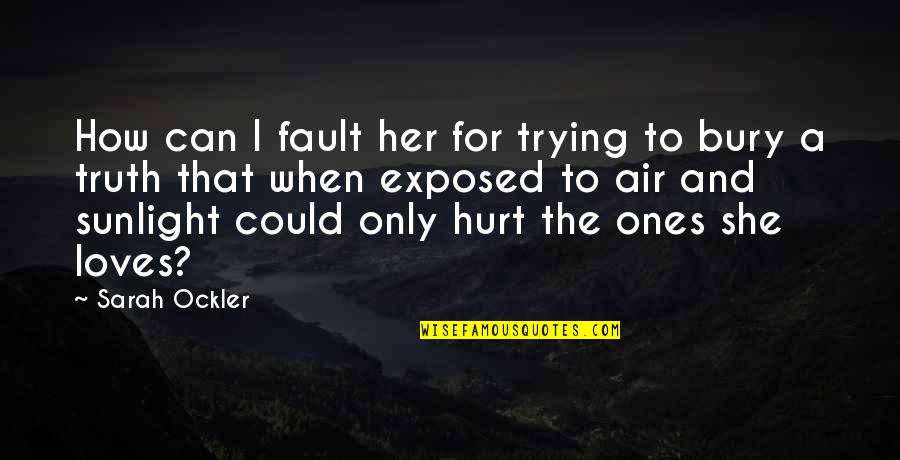Only For Her Quotes By Sarah Ockler: How can I fault her for trying to