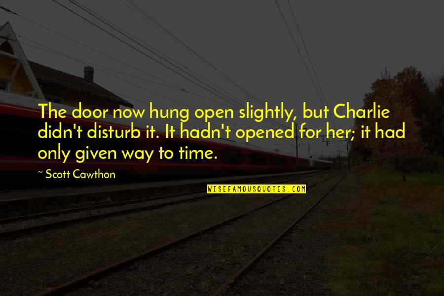 Only For Her Quotes By Scott Cawthon: The door now hung open slightly, but Charlie