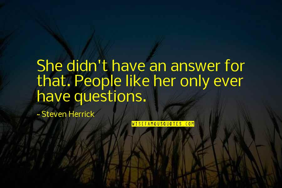 Only For Her Quotes By Steven Herrick: She didn't have an answer for that. People