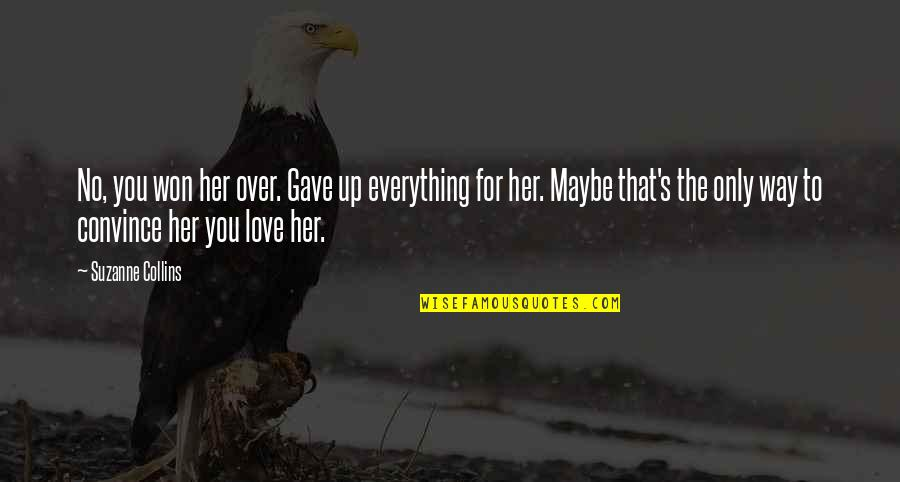 Only For Her Quotes By Suzanne Collins: No, you won her over. Gave up everything