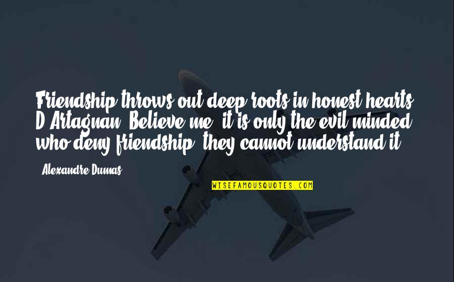Only Friendship Quotes By Alexandre Dumas: Friendship throws out deep roots in honest hearts,