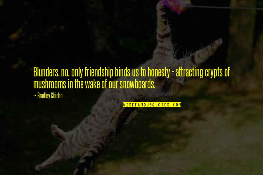 Only Friendship Quotes By Bradley Chicho: Blunders, no, only friendship binds us to honesty