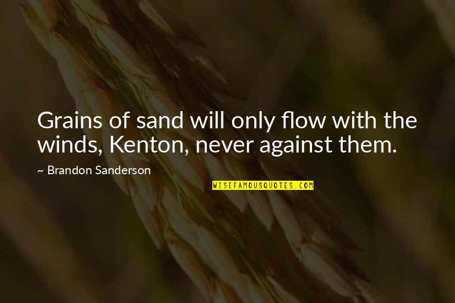 Only Friendship Quotes By Brandon Sanderson: Grains of sand will only flow with the