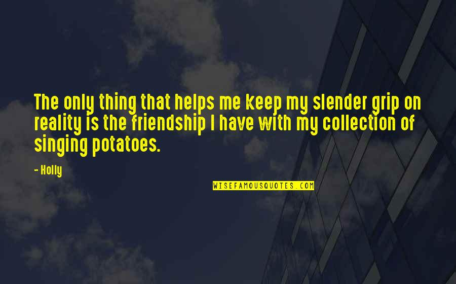 Only Friendship Quotes By Holly: The only thing that helps me keep my