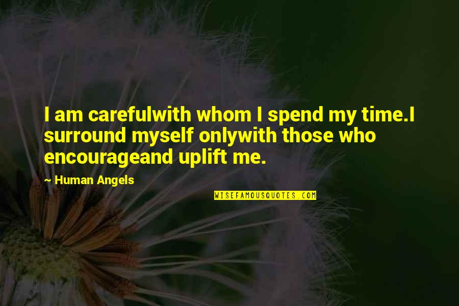 Only Friendship Quotes By Human Angels: I am carefulwith whom I spend my time.I
