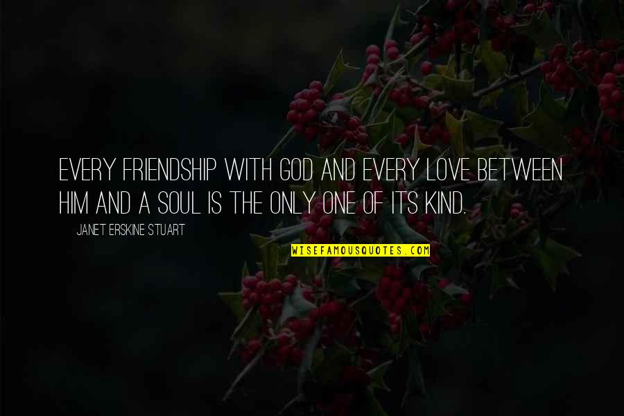 Only Friendship Quotes By Janet Erskine Stuart: Every friendship with God and every love between