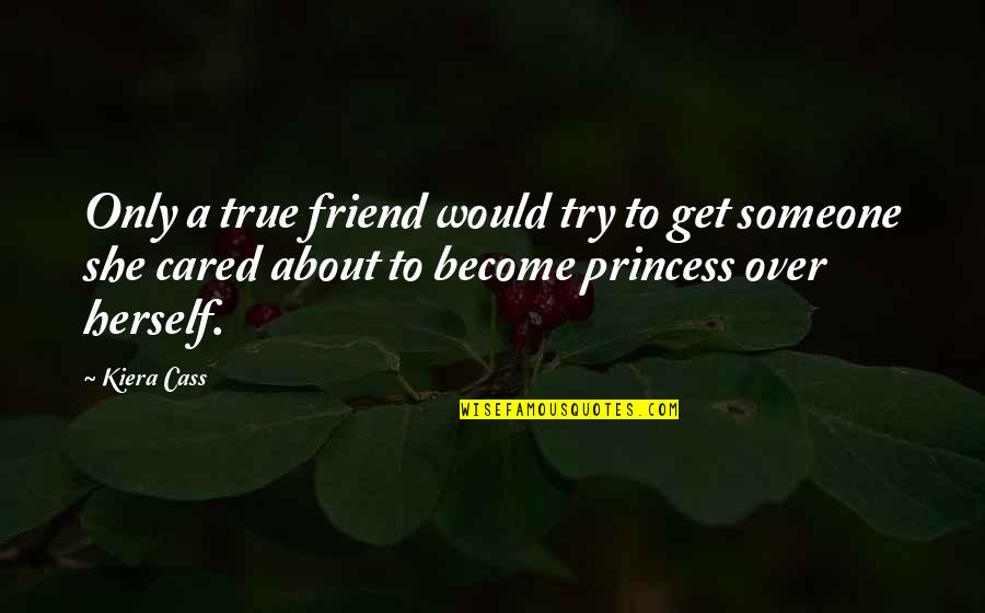 Only Friendship Quotes By Kiera Cass: Only a true friend would try to get