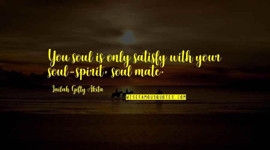Only Friendship Quotes By Lailah Gifty Akita: You soul is only satisfy with your soul-spirit,