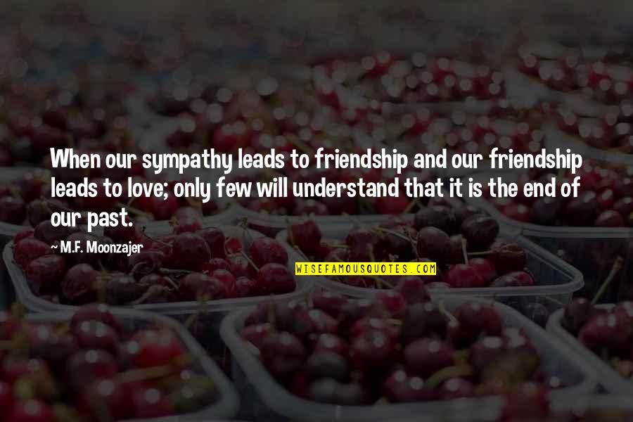 Only Friendship Quotes By M.F. Moonzajer: When our sympathy leads to friendship and our
