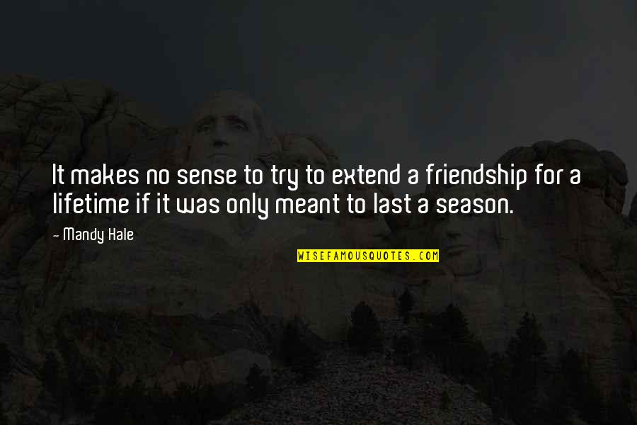 Only Friendship Quotes By Mandy Hale: It makes no sense to try to extend