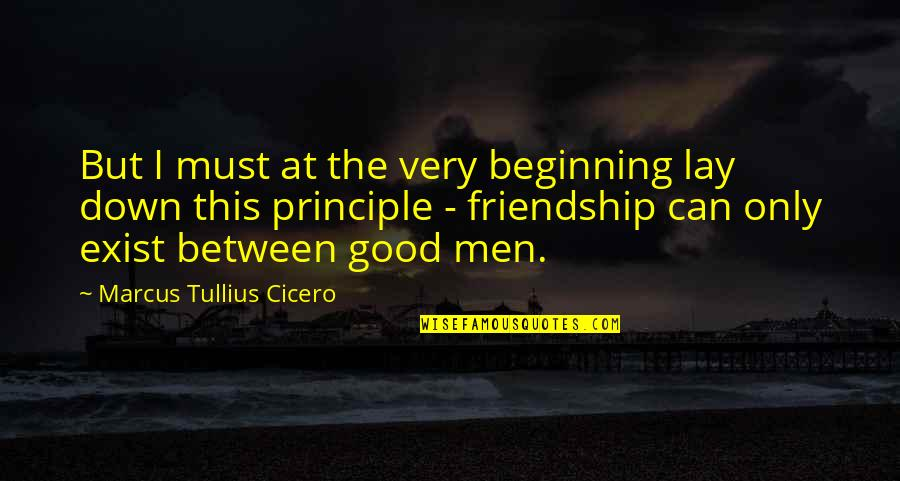 Only Friendship Quotes By Marcus Tullius Cicero: But I must at the very beginning lay