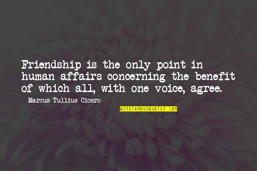 Only Friendship Quotes By Marcus Tullius Cicero: Friendship is the only point in human affairs