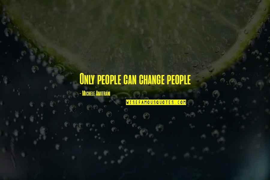 Only Friendship Quotes By Michele Amitrani: Only people can change people