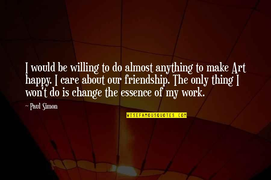Only Friendship Quotes By Paul Simon: I would be willing to do almost anything