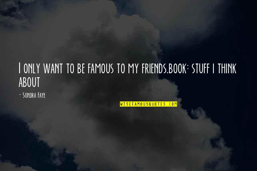 Only Friendship Quotes By Sondra Faye: I only want to be famous to my