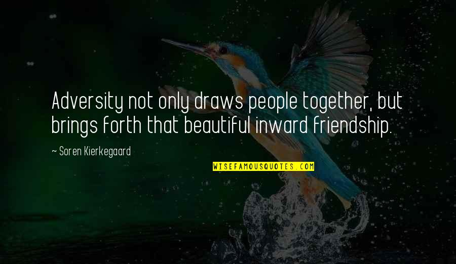 Only Friendship Quotes By Soren Kierkegaard: Adversity not only draws people together, but brings
