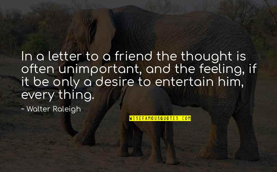 Only Friendship Quotes By Walter Raleigh: In a letter to a friend the thought