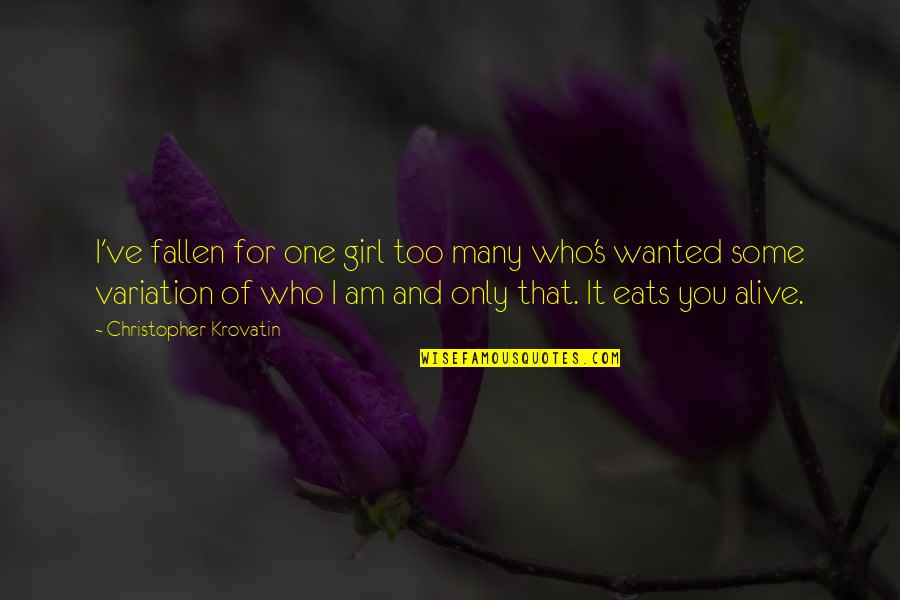 Only Girl For You Quotes By Christopher Krovatin: I've fallen for one girl too many who's