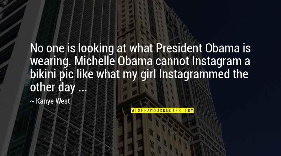 Only Girl For You Quotes By Kanye West: No one is looking at what President Obama