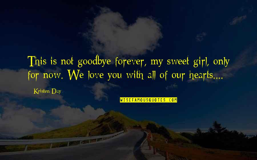 Only Girl For You Quotes By Kristen Day: This is not goodbye forever, my sweet girl,