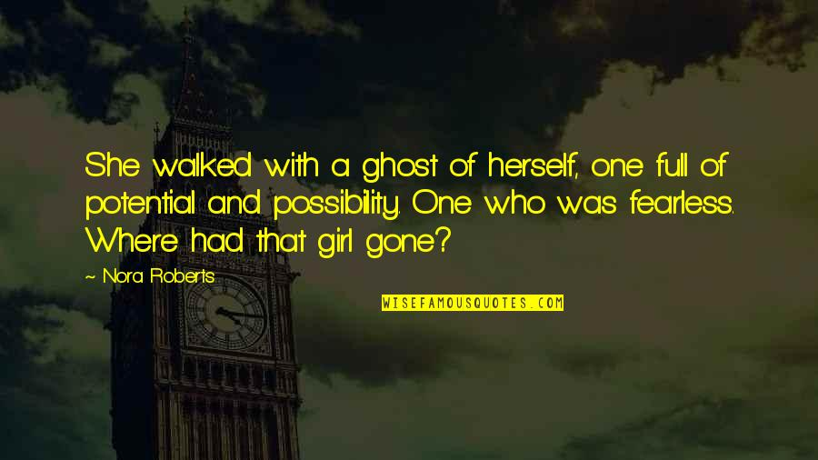 Only Girl For You Quotes By Nora Roberts: She walked with a ghost of herself, one